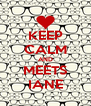KEEP CALM AND MEETS IANE - Personalised Poster A4 size