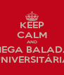 KEEP CALM AND MEGA BALADA UNIVERSITÁRIA - Personalised Poster A4 size