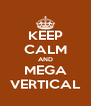 KEEP CALM AND MEGA VERTICAL - Personalised Poster A4 size
