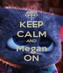 KEEP CALM AND Megan ON - Personalised Poster A4 size