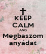 KEEP CALM AND Megbaszom anyádat - Personalised Poster A4 size