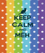 KEEP CALM AND MEH  - Personalised Poster A4 size