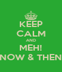 KEEP CALM AND MEH! NOW & THEN - Personalised Poster A4 size