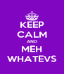 KEEP CALM AND MEH WHATEVS - Personalised Poster A4 size