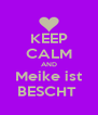 KEEP CALM AND Meike ist BESCHT  - Personalised Poster A4 size