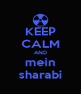 KEEP CALM AND mein sharabi - Personalised Poster A4 size