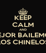 KEEP CALM AND MEJOR BAILEMOS LOS CHINELOS - Personalised Poster A4 size
