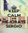 KEEP CALM AND MEJORATE SERGIO - Personalised Poster A4 size