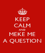 KEEP CALM AND MEKE ME A QUESTION - Personalised Poster A4 size