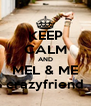 KEEP CALM AND MEL & ME crazyfriend - Personalised Poster A4 size