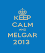 KEEP CALM AND MELGAR 2013  - Personalised Poster A4 size