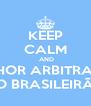 KEEP CALM  AND MELHOR ARBITRAGEM NO BRASILEIRÃO - Personalised Poster A4 size