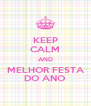 KEEP CALM AND MELHOR FESTA DO ANO - Personalised Poster A4 size