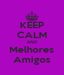 KEEP CALM AND Melhores Amigos - Personalised Poster A4 size