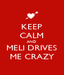 KEEP CALM AND MELI DRIVES ME CRAZY - Personalised Poster A4 size