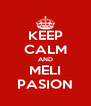 KEEP CALM AND MELI PASION - Personalised Poster A4 size