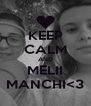 KEEP CALM AND MELII MANCHI<3 - Personalised Poster A4 size