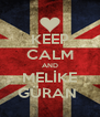 KEEP CALM AND MELİKE GÜRAN  - Personalised Poster A4 size