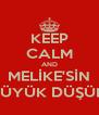 KEEP CALM AND MELİKE'SİN BÜYÜK DÜŞÜN - Personalised Poster A4 size