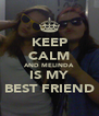 KEEP CALM AND MELINDA IS MY BEST FRIEND - Personalised Poster A4 size