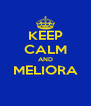 KEEP CALM AND MELIORA  - Personalised Poster A4 size
