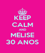 KEEP CALM AND MELISE 30 ANOS - Personalised Poster A4 size