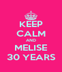 KEEP CALM AND MELISE 30 YEARS - Personalised Poster A4 size