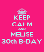 KEEP CALM AND MELISE 30th B-DAY - Personalised Poster A4 size