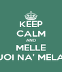KEEP CALM AND MELLE VUOI NA' MELA?! - Personalised Poster A4 size