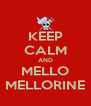 KEEP CALM AND MELLO MELLORINE - Personalised Poster A4 size