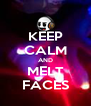 KEEP CALM AND MELT FACES - Personalised Poster A4 size