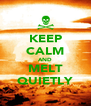 KEEP CALM AND MELT QUIETLY - Personalised Poster A4 size