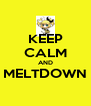 KEEP CALM AND MELTDOWN  - Personalised Poster A4 size