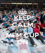 KEEP CALM AND MEM CUP ON - Personalised Poster A4 size