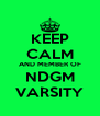 KEEP CALM AND MEMBER OF NDGM VARSITY - Personalised Poster A4 size