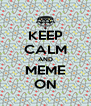 KEEP CALM AND MEME ON - Personalised Poster A4 size