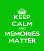 KEEP CALM AND MEMORIES MATTER - Personalised Poster A4 size