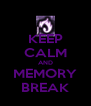 KEEP CALM AND MEMORY BREAK - Personalised Poster A4 size