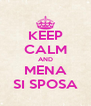 KEEP CALM AND MENA SI SPOSA - Personalised Poster A4 size