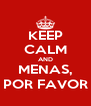 KEEP CALM AND MENAS, POR FAVOR - Personalised Poster A4 size
