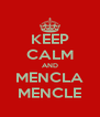 KEEP CALM AND MENCLA MENCLE - Personalised Poster A4 size