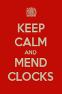 KEEP CALM AND MEND CLOCKS - Personalised Poster A4 size