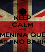KEEP CALM AND MENINA QUE CAIU NO BARRO - Personalised Poster A4 size