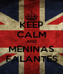 KEEP CALM AND MENINAS FALANTES - Personalised Poster A4 size