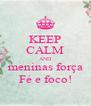 KEEP CALM AND meninas força Fé e foco! - Personalised Poster A4 size