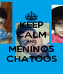 KEEP CALM AND MENINOS CHATOOS - Personalised Poster A4 size