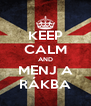 KEEP CALM AND MENJ A RÁKBA - Personalised Poster A4 size