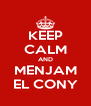 KEEP CALM AND MENJAM EL CONY - Personalised Poster A4 size
