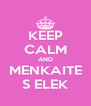 KEEP CALM AND MENKAITE S ELEK - Personalised Poster A4 size