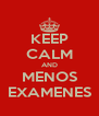 KEEP CALM AND MENOS EXAMENES - Personalised Poster A4 size